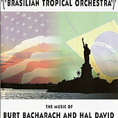 The Music Of Burt Bacharach And Hal David by Brasilian Tropical Orchestra