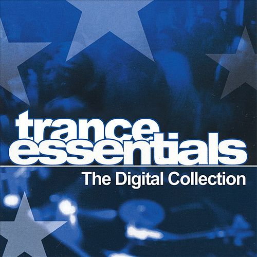 Play & Download Trance Essentials  The Digital Collection by Various Artists | Napster