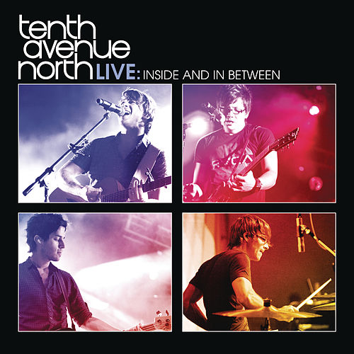 Play & Download Tenth Avenue North Live:  Inside and In Between by Tenth Avenue North | Napster