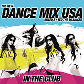 Play & Download Dance Mix USA - In The Club (Mixed By Ted The Dillenger) [Continuous DJ Mix] by Various Artists | Napster