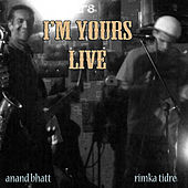 I'm Yours Live by Anand Bhatt