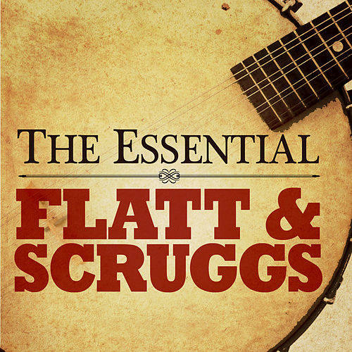 The Essential Flatt & Scruggs by Flatt and Scruggs