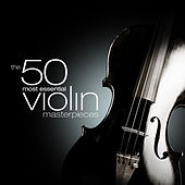 The 50 Most Essential Violin Masterpieces by Various Artists