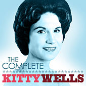 Play & Download The Complete Kitty Wells by Various Artists | Napster