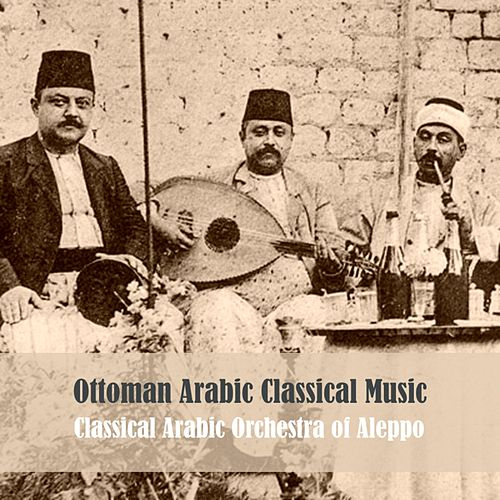 Play & Download Ottoman Arabic Classical Music by Classical Arabic Orchestra of Aleppo | Napster