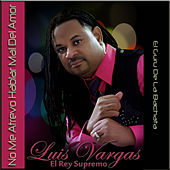 Play & Download No Me Atrevo Hablar Mal Del Amor - Single by Luis Vargas | Napster