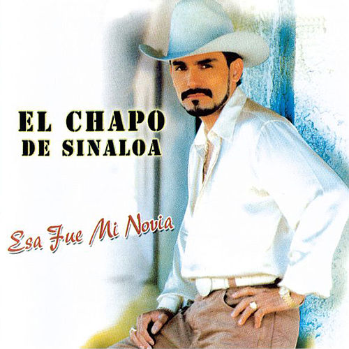 Play & Download Esa Fue Mi Novia Y Mas Exitos by El Chapo De Sinaloa | Napster