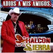 Play & Download Adios A Mis Amigos by El Halcon De La Sierra | Napster