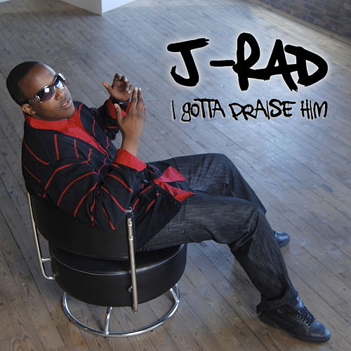 I Gotta Praise Him - Single by J.Rad