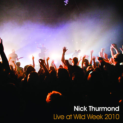 Play & Download Live at Wild Week 2010 by Nick Thurmond | Napster