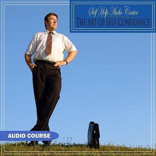 Play & Download The Art of Self-Confidence by Self Help Audio Center | Napster
