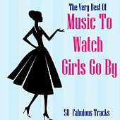 Play & Download The Very Best Of Music To Watch Girls Go By by Various Artists | Napster