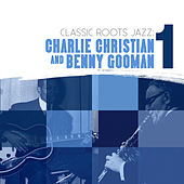 Classic Roots Jazz: Charlie Christian and Benny Goodman Vol. 1 by Charlie Christian
