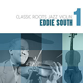 Play & Download Classic Roots Jazz Violin: Eddie South Vol. 1 by Eddie South | Napster