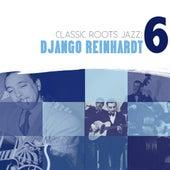 Play & Download Classic Roots Jazz: Django Reinhardt Vol. 6 by Django Reinhardt | Napster