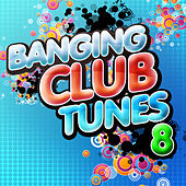 Play & Download Banging Club Tunes 8 by Various Artists | Napster
