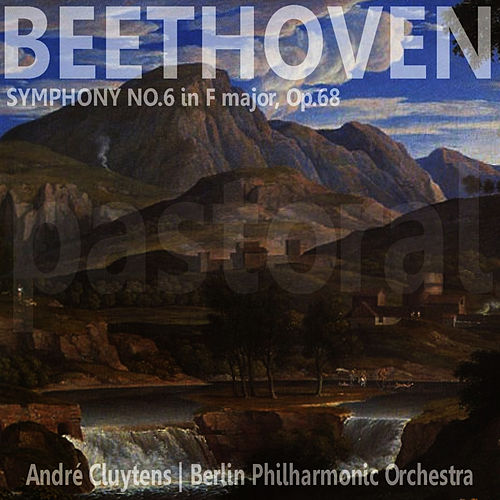 Beethoven: Symphony No.6 in F Major 'Pastoral' by Berlin Philharmonic Orchestra