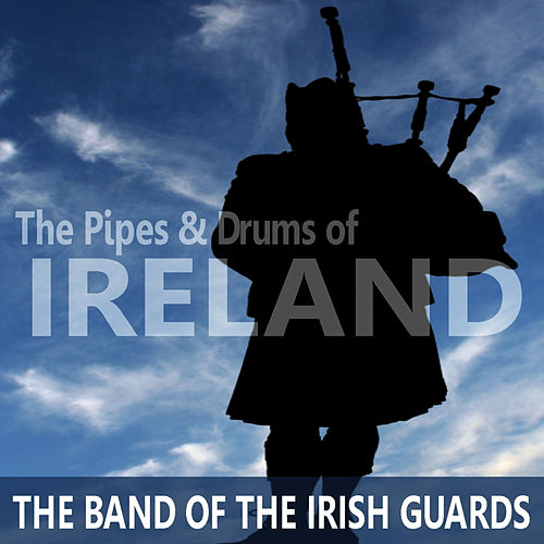 Play & Download The Pipes and Drums of Ireland by The Band Of The Irish Guards | Napster