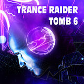 Play & Download Trance Raider - Tomb 6 by Various Artists | Napster