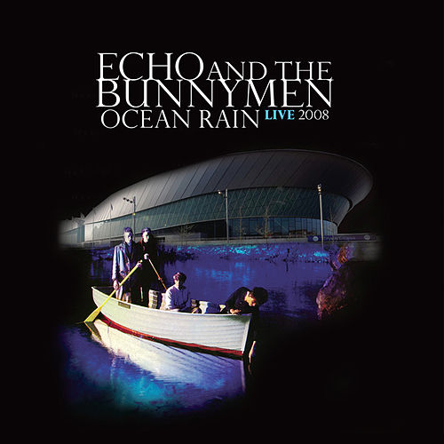 Play & Download Ocean Rain Live 2008 by Echo and the Bunnymen | Napster