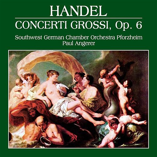 Play & Download Handel: Concerti Grossi, Op. 6 by South-west German Chamber Orchestra Pforzheim | Napster