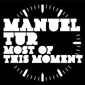 Play & Download Most of this Moment by Manuel Tur | Napster