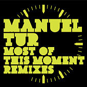 Play & Download Most of this Moment Remixes by Manuel Tur | Napster