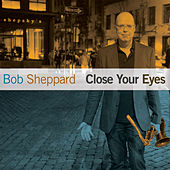 Close Your Eyes by Bob Sheppard