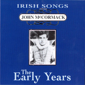 Play & Download Irish Songs, The Early Years by John McCormack | Napster