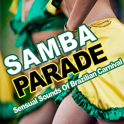 Samba Parade - Sensual Sounds of Brazilian Carnival by Various Artists