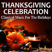 Thanksgiving Celebration - Classical Music For The Holidays by Various Artists