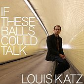 Play & Download If These Balls Could Talk by Louis Katz | Napster