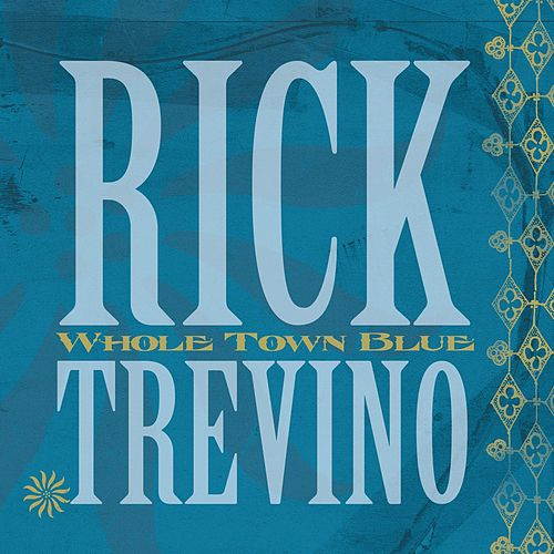 Whole Town Blue von Rick Trevino