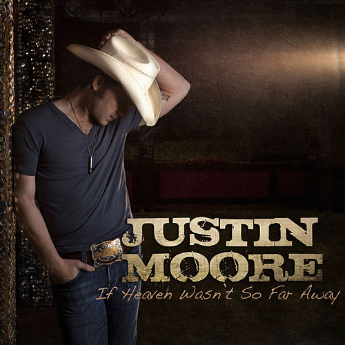 Play & Download If Heaven Wasn't So Far Away by Justin Moore | Napster