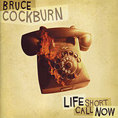 Play & Download Life Short Call Now by Bruce Cockburn | Napster