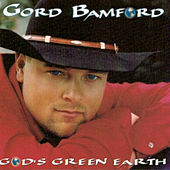 Play & Download God's Green Earth by Gord Bamford | Napster