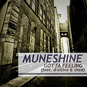 Play & Download Gotta Feeling (feat. D-Sisive & Shad) - Single by Muneshine | Napster