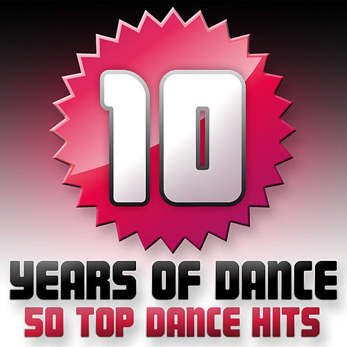 Play & Download 10 Years Of Dance - 50 Top Dance Hits by Various Artists | Napster