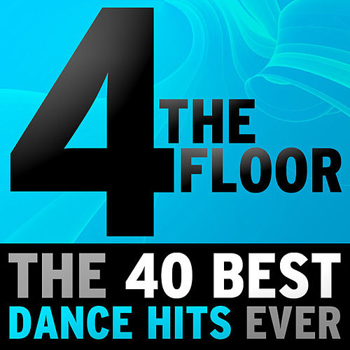 Play & Download 4 The Floor - The 40 Best Dance Hits Ever by Various Artists | Napster