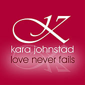 Play & Download Love Never Fails by Kara Johnstad | Napster