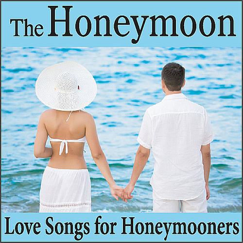 The Honeymoon: Love Songs for Honeymooners and Wedding Anniversary, Honeymoon Music, Music for Honeymoons by Wedding Music Artists