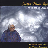 Play & Download The Night is Sacred - Lakota Ceremonial Pipe Songs for Future Generations by Native American Indian Lakota Elder Joseph Flying Bye | Napster