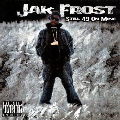 Still 49 On Mine by Jak Frost