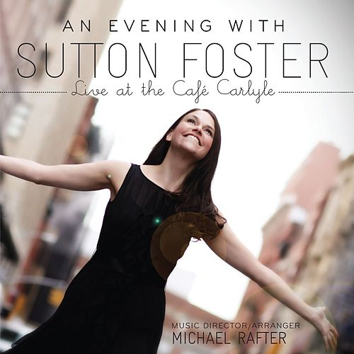 Play & Download An Evening with Sutton Foster - Live at the Café Carlyle by Sutton Foster | Napster