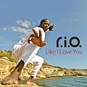 Play & Download Like I Love You by R.I.O. | Napster