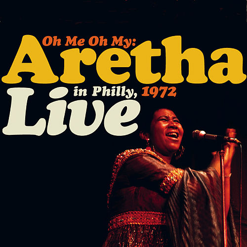 Play & Download Oh Me, Oh My: Aretha Live In Philly 1972 by Aretha Franklin | Napster