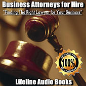 Business Attorneys for Hire - Finding The Right Lawyer for Your Business by Lifeline Audio Books