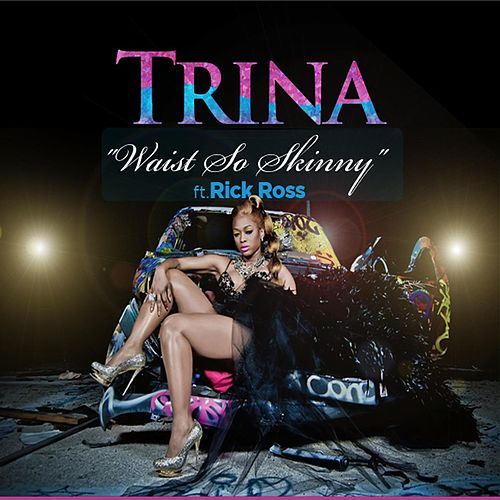 Play & Download Waist So Skinny (feat. Rick Ross) by Trina | Napster