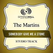 Somebody Give Me A Stone (Studio Track) by The Martins
