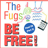 Be Free: The Fugs Final CD Part 2 by The Fugs